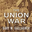 The Union War Audiobook by Gary W. Gallagher Narrated by Mel Foster