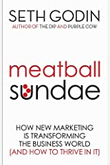 Meatball Sundae: How new marketing is transforming the business world (and how to thrive in it) Paperback