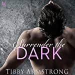 Surrender the Dark: Dark, Book 1 | Tibby Armstrong