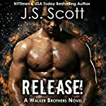 Release!: The Walker Brothers, Book 1 | J. S. Scott