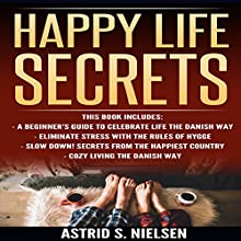 Happy Life Secrets Audiobook by Astrid S. Nielsen Narrated by Alex Lancer
