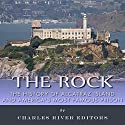 The Rock: The History of Alcatraz Island and America's Most Famous Prison Audiobook by  Charles River Editors Narrated by Dave Wright