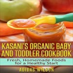 Kasani's Organic Baby and Toddler CookBook: Fresh, Homemade Foods for a Healthy Start   Adidas Wilson