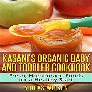 Kasani's Organic Baby and Toddler CookBook Audiobook
