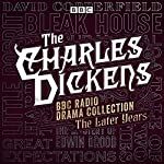 The Charles Dickens BBC Radio Drama Collection: The Later Years: Eight BBC Radio Full-Cast Dramatisations | Charles Dickens