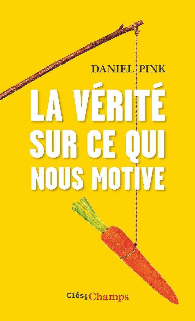 Amazon.fr - La vérité sur ce qui nous motive - Pink, Daniel, Getz, Isaac, Rozenbaum, Marc - Livres