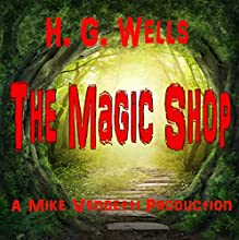 The Magic Shop Audiobook by H. G. Wells Narrated by Mike Vendetti