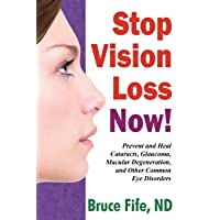 Stop Vision Loss Now!: Prevent and Heal Cataracts, Glaucoma, Macular Degeneration...