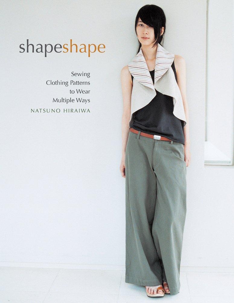 Shape Shape Sewing Clothing Patterns To Wear Multiple Ways Hiraiwa Natsuno 0499991608522 Amazon Com Books