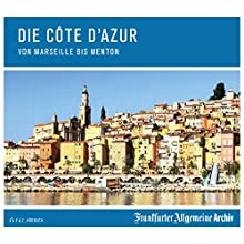 Die Côte d'Azur: Von Marseille bis Menton Hörbuch von  Frankfurter Allgemeine Archiv Gesprochen von: Olaf Pessler, Markus Kästle