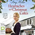 Heartaches and Christmas Cakes: Wartime Bakery, Book 1 Audiobook by Amy Miller Narrated by Julie Maisey
