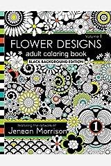 Flower Designs Adult Coloring Book: Black Background Edition, Volume 1 (Jenean Morrison Adult Coloring Books) Paperback
