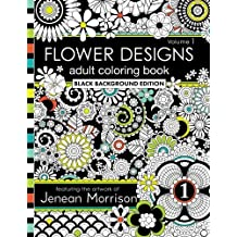 Flower Designs Adult Coloring Book: Black Background Edition, Volume 1