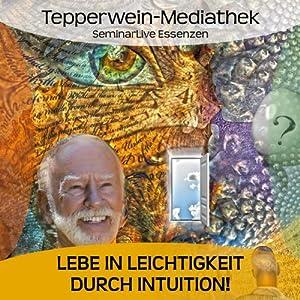 Lebe in Leichtigkeit durch Intuition Hörbuch
