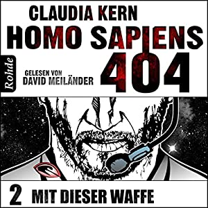 Mit dieser Waffe (Homo Sapiens 404 - Teil 2) Hörbuch