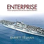 Enterprise: America's Fightingest Ship and the Men Who Helped Win World War II | Barrett Tillman