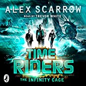 TimeRiders: The Infinity Cage (Book 9) | Alex Scarrow