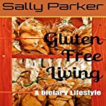 Gluten Free Living: A Dietary Lifestyle | Sally Parker