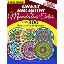 Great Big Book Of Mandalas To Color - Over 300 Mandala Coloring Pages - Vol. 1,2,3,4,5 & 6 Combined: 6 Book Combo - Ranging From Simple & Easy To ... Coloring Books Value Pack Compilation)