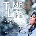 Time of My Life: A Novel Audiobook by Allison Winn Scotch Narrated by Gabrielle de Cuir