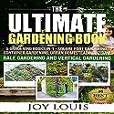 Ultimate Gardening Book: 5 Gardening Books in 1: Square Foot Gardening, Container Gardening, Urban Homesteading, Straw Bale Gardening, Vertical Gardening Audiobook by Joy Louis Narrated by Stacy Wilson