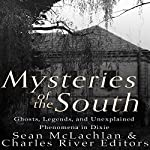 Mysteries of the South: Ghosts, Legends, and Unexplained Phenomena in Dixie | Charles River Editors,Sean McLachlan