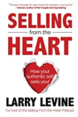 Selling From The Heart: How Your Authentic Self Sells You! Paperback