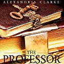 The Professor Audiobook by Alexandria Clarke Narrated by Tia Rider Sorensen
