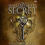 The Mahabharata Secret   Christopher C. Doyle