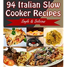 Slow Cooker: 94 Delicious Italian Slow Cooker Recipes – Slow Cooker Recipes for Easy Italian Meals – Super Easy Slow Cooker Recipes for Busy People (slow cooker, slow cooker recipes, slow co