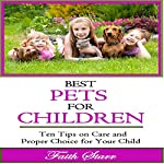 Best Pets for Children: Ten Tips on Care and Proper Choice for Your Child   Faith Starr