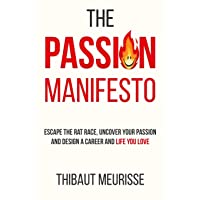 The Passion Manifesto: Escape the Rat Race,  Uncover Your Passion and Design a Career...