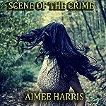 Scene of the Crime | Aimee Harris
