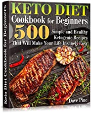 Keto Diet Cookbook for Beginners: 500 Simple and Healthy Ketogenic Recipes That Will Make Your Life Insanely E