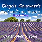 Bicycle Gourmet's Treasures of France - Book Two Hörbuch von Christopher Strong Gesprochen von: Christopher Strong