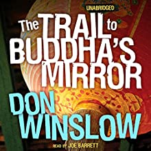 The Trail to Buddha's Mirror Audiobook by Don Winslow Narrated by Joe Barrett