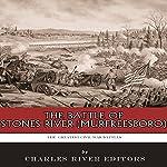 The Greatest Civil War Battles: The Battle of Stones River (Murfreesboro) |  Charles River Editors