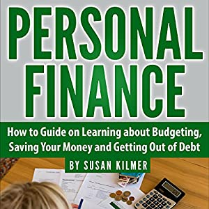 Personal Finance: How-to Guide About Budgeting, Saving Money and Getting Out of Debt Audiobook
