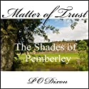 Matter of Trust: The Shades of Pemberley Audiobook by P. O. Dixon Narrated by Pearl Hewitt
