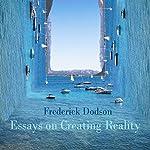 Essays on Creating Reality | Frederick Dodson