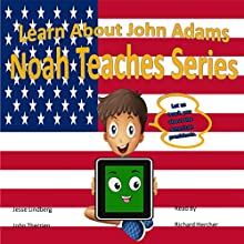 Learn About John Adams: Noah Teaches Series Audiobook by John Therrien, Jesse Lindberg Narrated by Richard Hercher