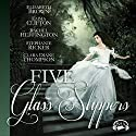 Five Glass Slippers Audiobook by Elisabeth Brown, Emma Clifton, Rachel Heffington, Stephanie Ricker, Clara Diane Thompson Narrated by Becky Doughty