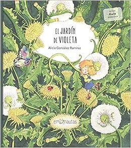 El jardín de Violeta: 5 (Me lo dijo un pajarito): Amazon.es: González Ramírez, Alicia, González Ramírez, Alicia, Nieto Mañá, Isabel: Libros