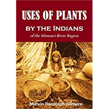Uses of Plants  by the Indians  of the Missouri River Region (1919)