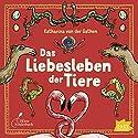 Das Liebesleben der Tiere Hörbuch von Katharina van der Gathen Gesprochen von: Cathlen Gawlich, Peter Kaempfe, Michael Schwager