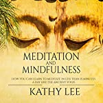 Meditation and Mindfulness: How You Can Learn to Meditate in Less Than 15 Minutes a Day Like the Ancient Yogis | Kathy Lee