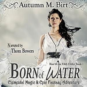 Born of Water: Elemental Magic & Epic Fantasy Adventure Audiobook