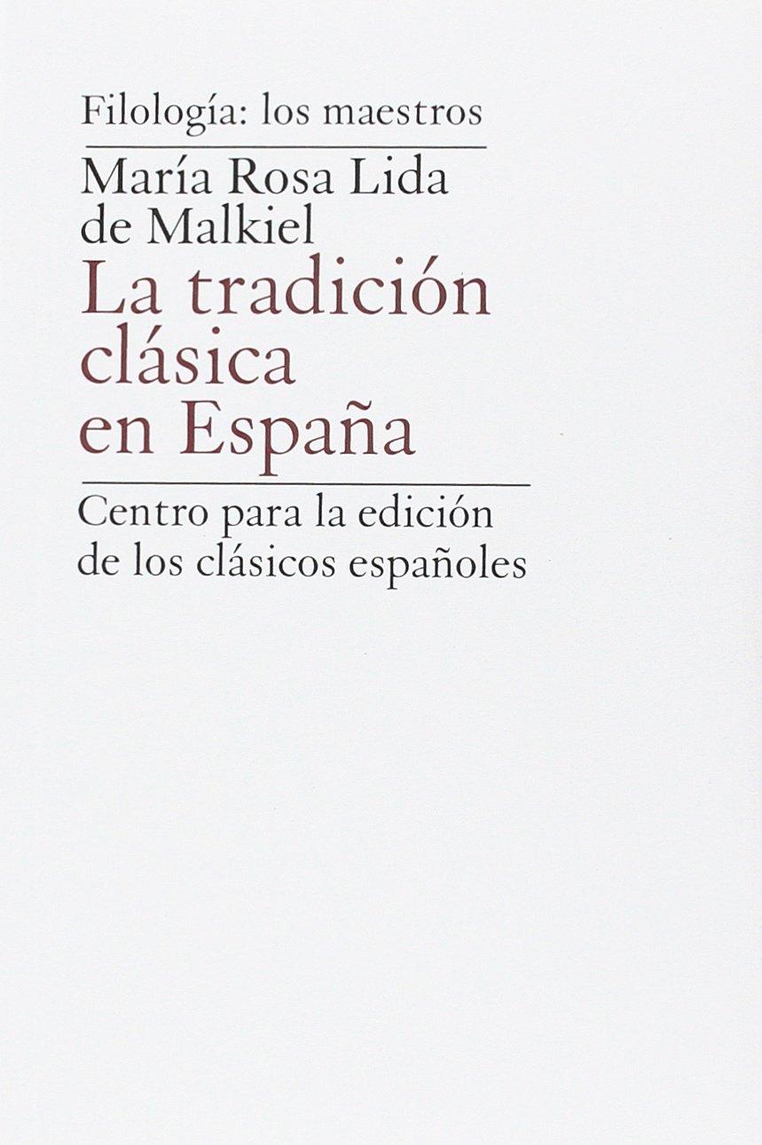 LA TRADICIÓN CLÁSICA EN ESPAÑA: Amazon.es: LIDA DE MALKIEL, MARÍA ROSA: Libros