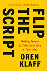 Flip the Script: Getting People to Think Your Idea is Their Idea Paperback