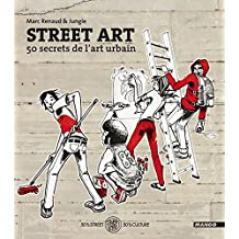 Street Art - 50 secrets de l'art urbain (FIFTY FIFTY) (French Edition)